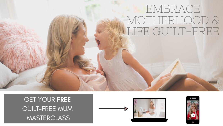 EMBRACE MOTHERHOOD & LIFE GUILT-FREE-1